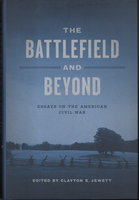 THE BATTLEFIELD AND BEYOND: Essays on the American Civil War . by Jewett, Clayton E., editor.