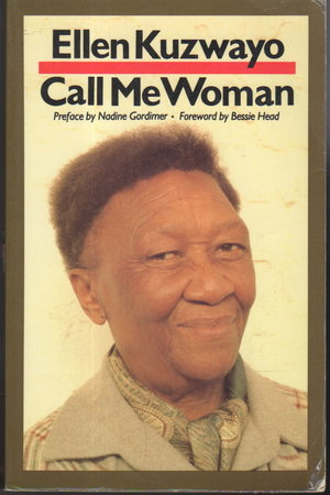 CALL ME WOMAN. by Kuzwayo, Ellen (1914-2006) Preface by Nadine Gordimer .