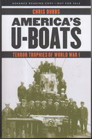 AMERICA'S U-BOATS: Terror Trophies of World War I. by Dubbs, Chris.