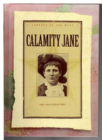 CALAMITY JANE: Legends of the West. by Gilbert, Sara.