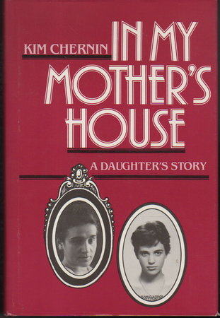 IN MY MOTHER'S HOUSE: A Daughter's Story. by Chernin, Kim.