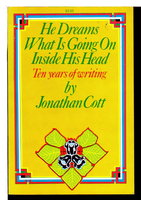 HE DREAMS WHAT IS GOING ON INSIDE HIS HEAD: Ten Years of Writing. by Cott, Jonathan.