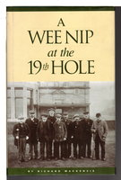 A WEE NIP AT THE 19TH HOLE: A History of the St Andrews Caddie. by MacKenzie, Richard.