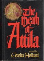 THE DEATH OF ATTILA. by Holland, Cecelia.