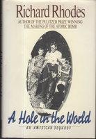 A HOLE IN THE WORLD: An American Boyhood. by Rhodes, Richard.