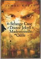 THE STRANGE CASE OF DOCTOR JEKYLL & MADEMOISELLE ODILE (A Shadow Sisters Novel) by Reese, James.