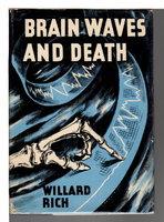 BRAIN WAVES AND DEATH. by Rich Willard (pseudonym of William T. Richards)