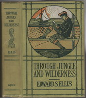 THROUGH JUNGLE AND WILDERNESS. by Ellis, Edward S.