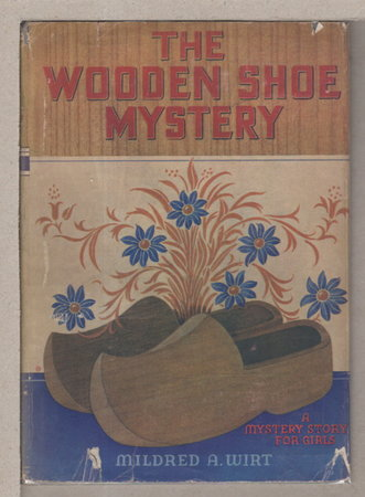 THE WOODEN SHOE MYSTERY: A Mystery Story for Girls #4. by Wirt, Mildred A. [Benson]