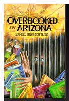 OVERBOOKED IN ARIZONA. by Gottlieb, Samuel Hirsh.