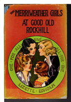 THE MERRIWEATHER GIRLS AT GOOD OLD ROCKHILL #4. by Edholm, Lizette M.