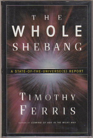 THE WHOLE SHEBANG: A State of the Universe(s) Report. by Ferris, Timothy.