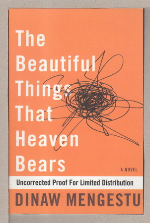 THE BEAUTIFUL THINGS THAT HEAVEN BEARS. by Mengestu, Dinaw.