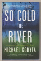 SO COLD THE RIVER. by Koryta, Michael.