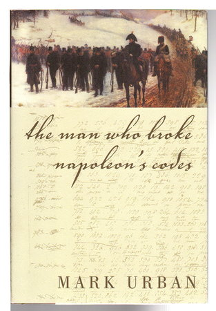 THE MAN WHO BROKE NAPOLEON'S CODES. by Urban, Mark.
