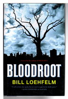 BLOODROOT. by Loehfelm, Bill.