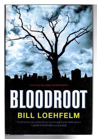 BLOODROOT. by Loehfelm, Bill.