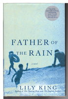 FATHER OF THE RAIN. by King, Lily.