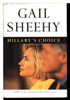 HILLARY'S CHOICE. by [Clinton, Hillary Rodham] Sheehy, Gail.
