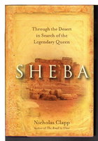 SHEBA: Through the Desert in the Search for the Legendary Queen. by Clapp, Nicholas.