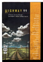 HIGHWAY 99: A Literary Journey Through California's Central Valley. by [Anthology, signed] Yogi, Stan, editor. Richard Dokey, DeWayne Rail, James D. Houston, Jose Montoyo, Susan Kelly-DeWitt, David St. John and Gary Snyder, signed