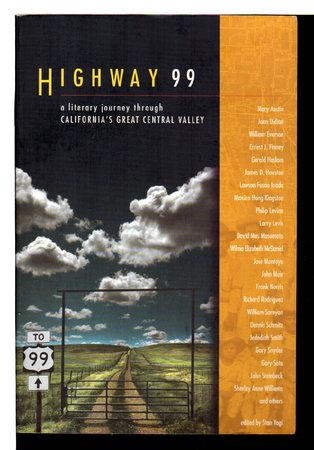 HIGHWAY 99: A Literary Journey Through California's Central Valley. by [Anthology, signed] Yogi, Stan, editor. Richard Dokey, DeWayne Rail, James D. Houston, Jose Montoyo, Susan Kelly-DeWitt, David St. John and Gary Snyder, signed