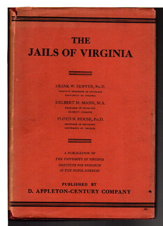 JAILS OF VIRGINIA: A Study of the Local Penal System. by Hoffer, Frank William; Delbert Martin Mann and Floyd Nelson House,