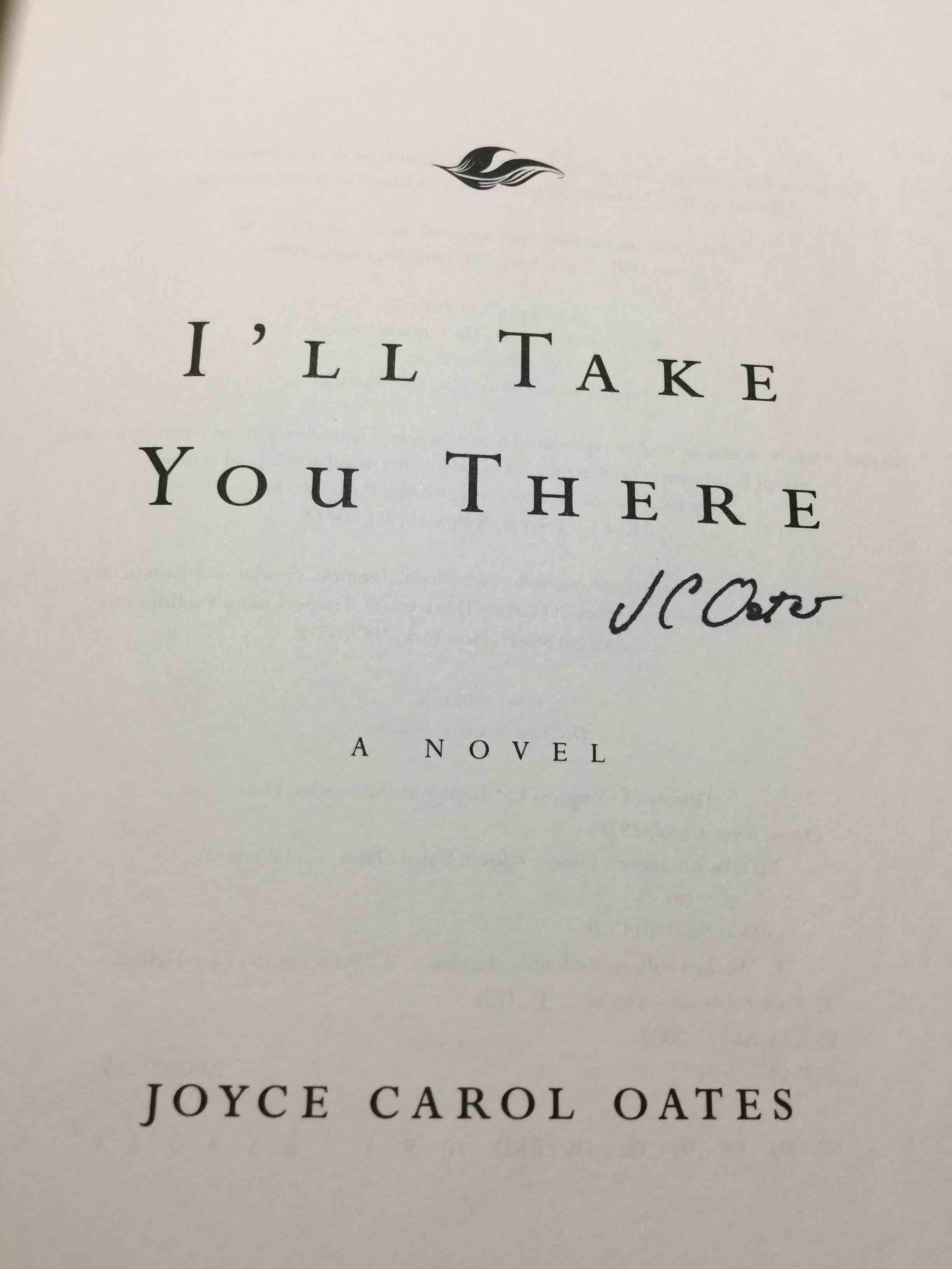 OATES, JOYCE CAROL. - I'LL TAKE YOU THERE.