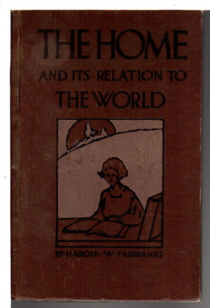 THE HOME AND ITS RELATION TO THE WORLD: Developed According to the Problem Method. by Fairbanks, Harold W.