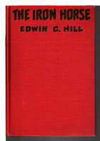 THE IRON HORSE. by Hill, Edwin C.