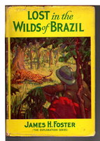 LOST IN THE WILDS OF BRAZIL: The Exploration Series. by Foster, James H.