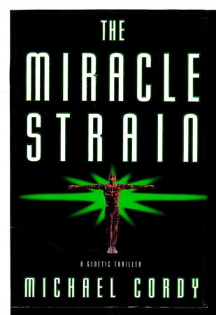 THE MIRACLE STRAIN: A Genetic Thriller. by Cordy, Michael.