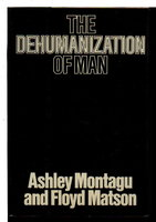 THE DEHUMANIZATION OF MAN. by Montagu, Ashley and Floyd Matson.