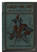 A CRUISE WITH PAUL JONES: A Story of Naval Warfare in 1778 (Young Patriot Series #5) by Otis, James. [James Otis Kaler, 1848 - 1912]