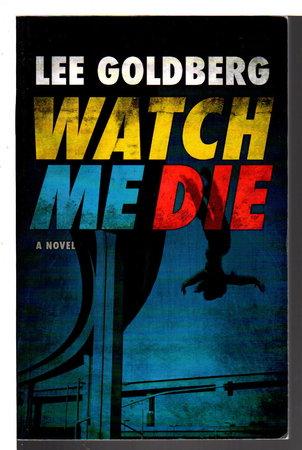 WATCH ME DIE. by Goldberg, Lee.