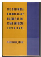THE COLUMBIA DOCUMENTARY HISTORY OF THE ASIAN AMERICAN EXPERIENCE. by Odo, Franklin, editor.