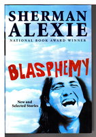 BLASPHEMY: New and Selected Stories. by Alexie, Sherman.