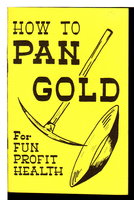 HOW TO PAN GOLD FOR FUN - HEALTH - PROFIT. by Berry, Roy S.