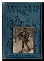 THE BOY WITH THE U.S. TRAPPERS: U.S. Service Series #11. by Rolt-Wheeler, Francis.
