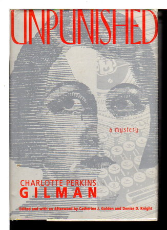 UNPUNISHED: A Mystery. by Gilman, Charlotte Perkins (1860-1935); Catherine Golden and Denise D Knight, editors.