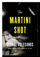 THE MARTINI SHOT: A Novella and Stories. by Pelecanos, George.