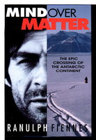 MIND OVER MATTER, the Epic Crossing of the Antarctic Continent. by Fiennes, Ranulph.