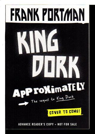 KING DORK APPROXIMATELY. by Portman, Frank.