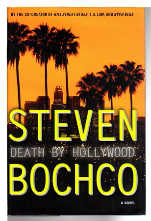 DEATH BY HOLLYWOOD. by Bochco, Steven.