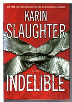 INDELIBLE. by Slaughter, Karin.