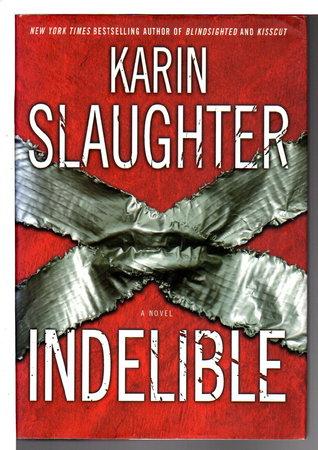 INDELIBLE. by Slaughter, Karin.