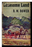 LONESOME LAND. by Bower, B. M. [Bertha Muzzy Sinclair, 1871-1940]