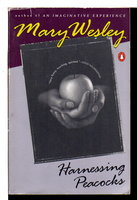 HARNESSING PEACOCKS. by Wesley, Mary, 1912-2002 (pseudonym of Mary Aline Mynars Farmar Siepmann.)