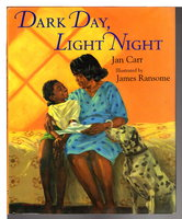 DARK DAY, LIGHT NIGHT by Carr, Jan (illustrated by James Ransome)