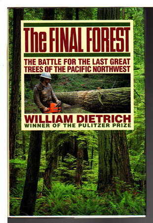 THE FINAL FOREST: The Battle for the Last Great Trees of the Northwest. by Dietrich, William.